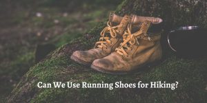 Can We Use Running Shoes for Hiking_